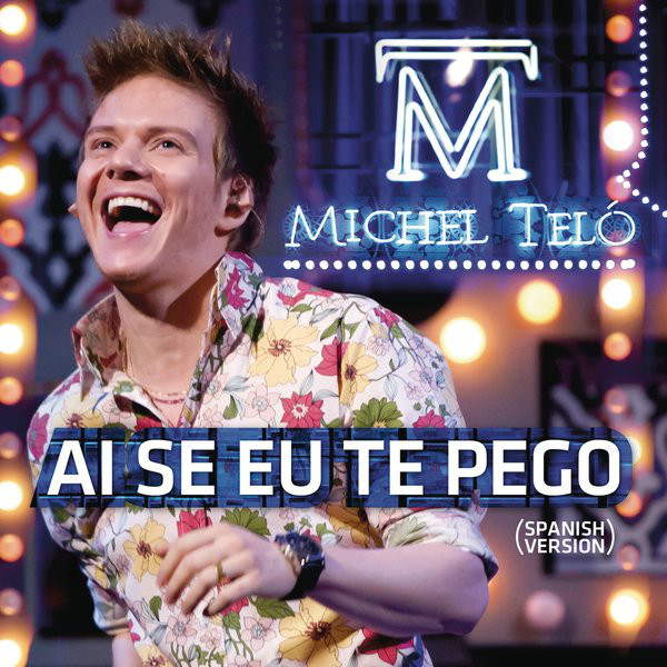 Ai Se Eu Te Pego (If I Catch You) - Michel Teló