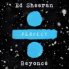 Perfect (Duet) – Ed Sheeran & Beyonce